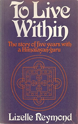 9780042910093: To Live within: Story of Five Years with a Himalayan Guru (English and French Edition)