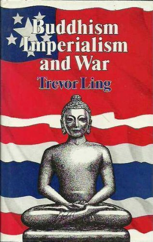 Buddhism, Imperialism and War: Ling, Trevor