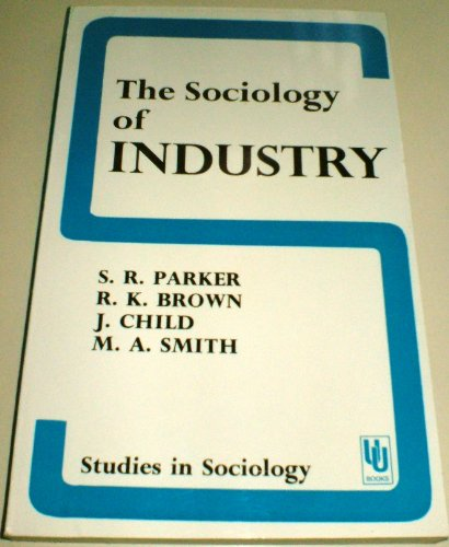 The Sociology of Industry: Parker S R Et Al