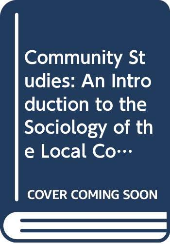 9780043000311: Community Studies: An Introduction to the Sociology of the Local Community (Study in Sociology)