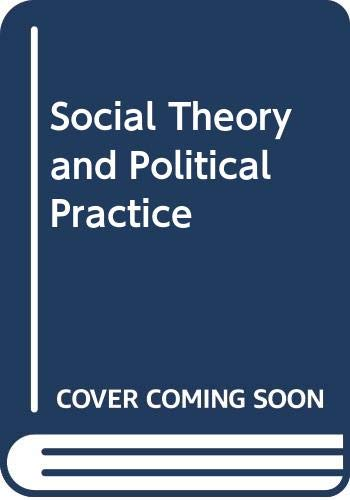 9780043000472: Social Theory and Political Practice (Controversies in sociology)