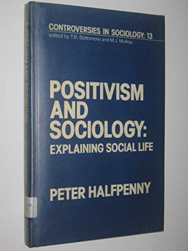 9780043000847: Positivism and Sociology: Explaining Social Life (Controversies in Sociology)