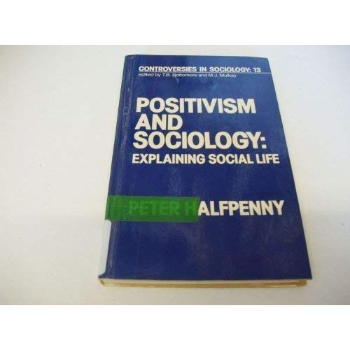 9780043000854: Positivism and Sociology: Explaining Social Life