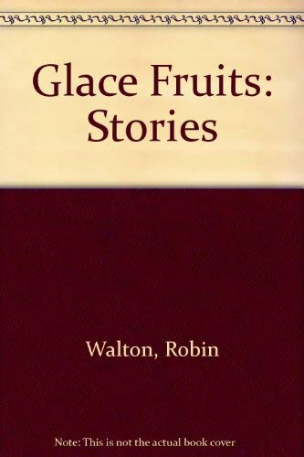 9780043001035: Glace Fruits: Stories