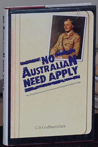 9780043001042: No Australian Need Apply: The Troubled Career of Lieutenant-General Gordon Legge