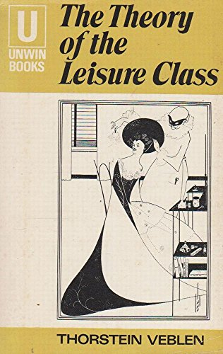 9780043010242: The Theory of the Leisure Class (Unwin books)