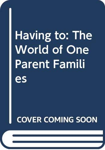 9780043010983: Having to: The World of One Parent Families
