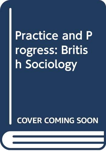 9780043011324: Practice and Progress: British Sociology, 1950-80