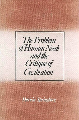 Problem of Human Needs and the Critique of Civilization: Patricia Springborg