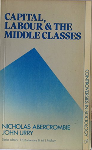 9780043011461: Capital, Labour, and the Middle Classes (Controversies in Sociology ; 15)