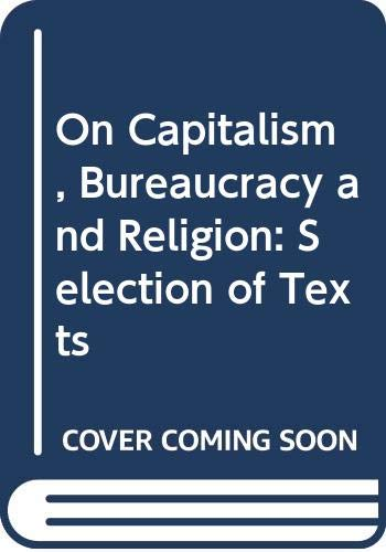 9780043011485: On Capitalism, Bureaucracy and Religion: Selection of Texts