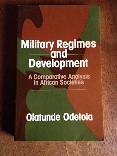 9780043011546: Military Regimes and Development: Comparative Analysis of African States