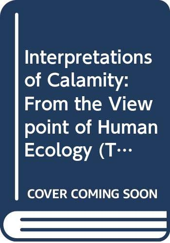 9780043011607: Interpretations of Calamity: From the Viewpoint of Human Ecology (Risks & Hazards)