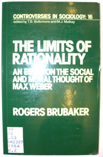 9780043011737: The Limits of Rationality: Essay on the Social and Moral Thought of Max Weber (Controversies in Sociology)