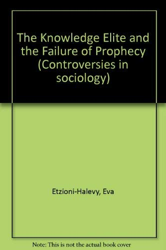 9780043011928: Knowledge Elite and the Failure of Prophecy (Controversies in Sociology)