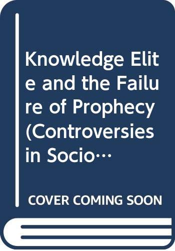 9780043011935: Knowledge Elite and the Failure of Prophecy (Controversies in Sociology)