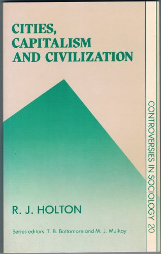 Cities, Capitalism and Civilization: Holton, R. J.