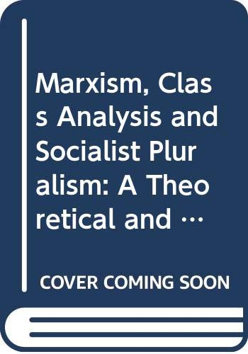 9780043012390: Marxism, Class Analysis and Socialist Pluralism: A Theoretical and Political Critique of Marxist Conceptions of Politics