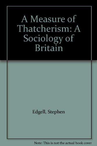 9780043012475: A Measure of Thatcherism: A Sociology of Britain in the 1980's