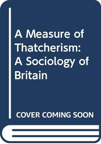 9780043012482: A Measure of Thatcherism: A Sociology of Britain