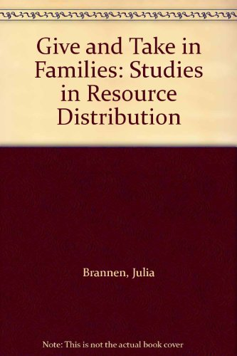Give and Take in Families: Studies in: Brannen, Julia, Wilson,
