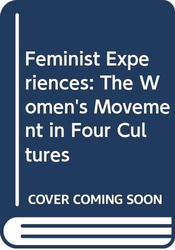 9780043012734: Feminist Experiences: The Women's Movement in Four Cultures