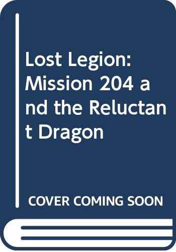 9780043012833: Lost Legion: Mission 204 and the Reluctant Dragon