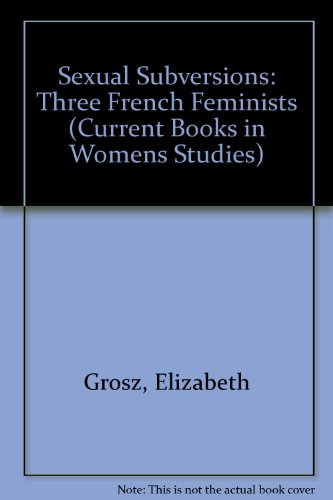 9780043012925: Sexual Subversions: Three French Feminists (Current Books in Womens Studies)