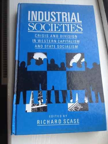 9780043013021: Industrial Societies: Crisis and Division in Western Capitalism and State Socialism
