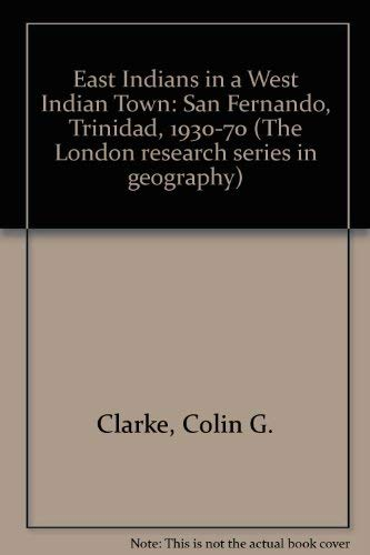 9780043091067: East Indians in a West Indian Town: San Fernando, Trinidad, 1930-70 (The London research series in geography)