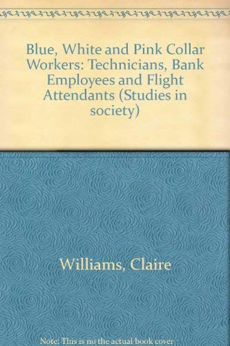 9780043100233: Blue, White and Pink Collar Workers: Technicians, Bank Employees and Flight Attendants (Studies in society)