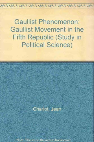 Gaullist Phenomenon: Gaullist Movement in the Fifth Republic (Study in Political Science) (0043200702) by Charlot, Jean