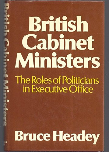 9780043200988: British Cabinet Ministers: Roles of Politicians in Executive Office