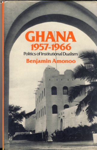 9780043201473: Ghana, 1957-1966: The Politics of Institutional Dualism