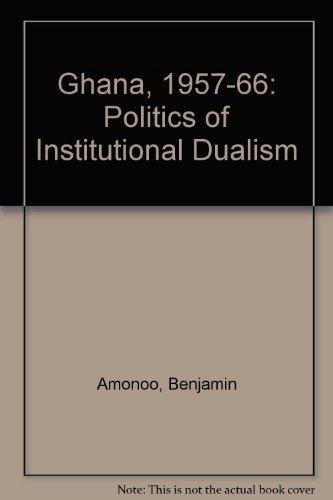 9780043201480: Ghana, 1957-66: Politics of Institutional Dualism