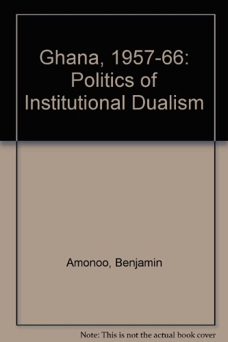9780043201480: Ghana, 1957-66: Politics of Institutional Dualism