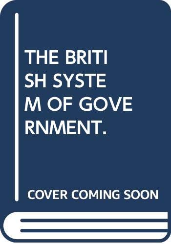 9780043201497: THE BRITISH SYSTEM OF GOVERNMENT.