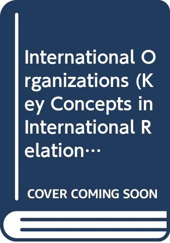 9780043201565: International Organizations (Key Concepts in International Relations)