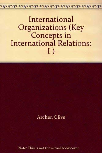 9780043201572: International Organizations (Key Concepts in International Relations: I )