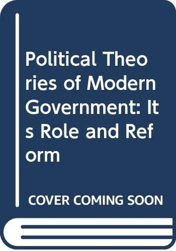 9780043201749: Political Theories of Modern Government: Its Role and Reform