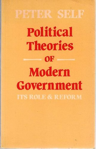 9780043201756: Political Theories of Modern Government: Its Role and Reform