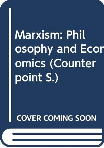 9780043201763: Marxism: Philosophy and Economics (Counterpoint)