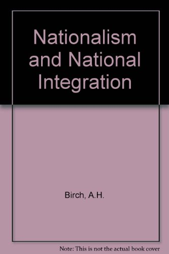 Nationalism and National Integration.: Birch, A H