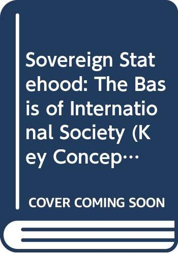 9780043201909: Sovereign Statehood: The Basis of International Society (Key Concepts in International Relations)