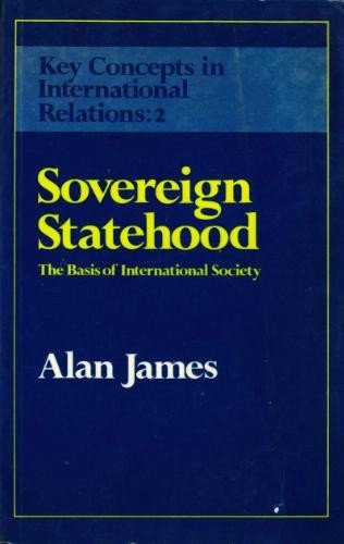 9780043201916: Sovereign Statehood: Basis of International Society (Key Concepts in International Relations)