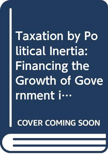 9780043201978: Taxation by Political Inertia: Financing the Growth of Government in Britain