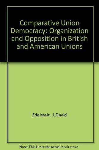 9780043210192: Comparative Union Democracy: Organization and Opposition in British and American Unions