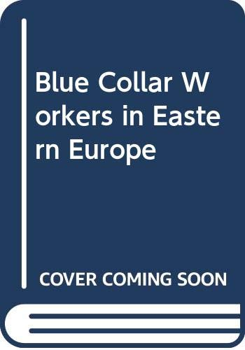 9780043210277: Blue Collar Workers in Eastern Europe