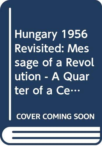 9780043210314: Hungary 1956 Revisited: Message of a Revolution - A Quarter of a Century After