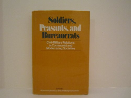 9780043220078: Soldiers, Peasants, and Bureaucrats: Civil-Military Relations in Communist and Modernizing Societies